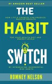 The Habit Switch: How Little Changes Can Produce Massive Results For Your Health, Diet and Energy Levels (eBook, ePUB)