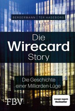 Die Wirecard-Story - ter Haseborg, Volker;Bergermann, Melanie