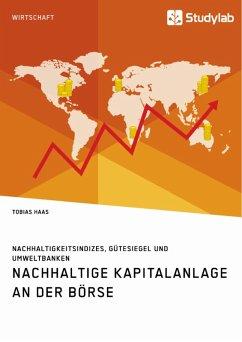 Nachhaltige Kapitalanlage an der Börse. Nachhaltigkeitsindizes, Gütesiegel und Umweltbanken (eBook, ePUB)