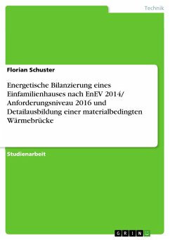 Energetische Bilanzierung eines Einfamilienhauses nach EnEV 2014/ Anforderungsniveau 2016 und Detailausbildung einer materialbedingten Wärmebrücke (eBook, PDF)