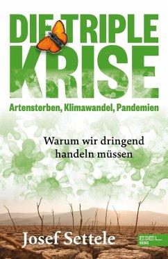 Die Triple-Krise: Artensterben, Klimawandel, Pandemien (eBook, ePUB) - Settele, Josef