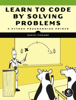 Learn to Code by Solving Problems - Zingaro, Daniel