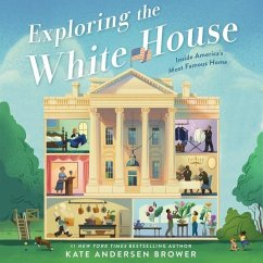 Exploring the White House: Inside America's Most Famous Home - Brower, Kate Andersen