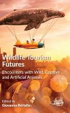 Wildlife Tourism Futures: Encounters with Wild, Captive and Artificial Animals
