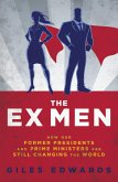 The Ex Men: How Our Former Presidents and Prime Ministers Are Still Running the World
