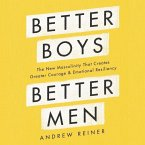 Better Boys, Better Men: The New Masculinity That Creates Greater Courage and Emotional Resiliency