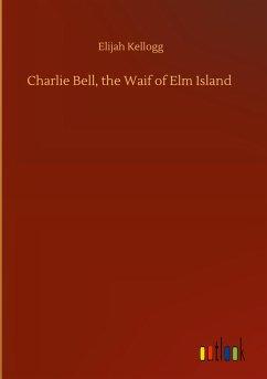 Charlie Bell, the Waif of Elm Island