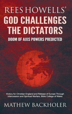 Rees Howells' God Challenges the Dictators, Doom of Axis Powers Predicted: Victory for Christian England and Release of Europe Through Intercession an