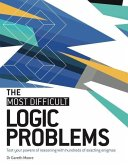 The Most Difficult Logic Problems: Test Your Powers of Reasoning with Hundreds of Exacting Enigmas