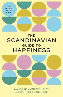 The Scandinavian Guide To Happiness - Editors of Whalen Book Works
