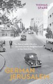 German Jerusalem: The Remarkable Life of a German-Jewish Neighbourhood in the Holy City