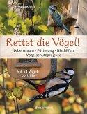 Rettet die Vögel! Lebensraum, Fütterung, Nisthilfen, Vogelschutzprojekte (eBook, ePUB)