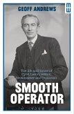 Smooth Operator: The Life and Times of Cyril Lakin, Editor, Broadcaster and Politician