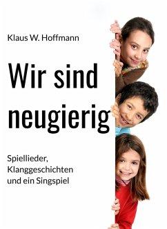 Wir sind neugierig (eBook, ePUB) - Hoffmann, Klaus W.