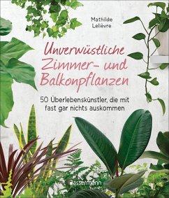 Unverwüstliche Zimmer- und Balkonpflanzen (eBook, ePUB) - Lelièvre, Mathilde