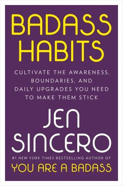 Badass Habits: Cultivate the Awareness, Boundaries, and Daily Upgrades You Need to Make Them Stick - Sincero, Jen