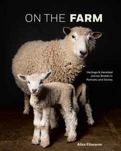 On the Farm: Heritage and Heralded Animal Breeds in Portraits and Stories - Eliazarov, Aliza