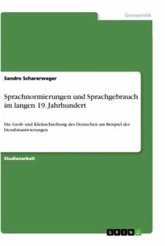 Sprachnormierungen und Sprachgebrauch im langen 19. Jahrhundert
