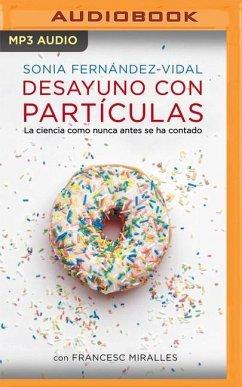Desayuno Con Partículas - Fernández-Vidal, Sonia; Miralles, Francesc