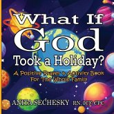 What If God Took A Holiday?: A Positive Prayer & Activity Book For The Whole Family