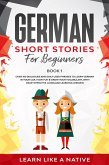 German Short Stories for Beginners Book 1: Over 100 Dialogues and Daily Used Phrases to Learn German in Your Car. Have Fun & Grow Your Vocabulary, with Crazy Effective Language Learning Lessons (German for Adults, #1) (eBook, ePUB)