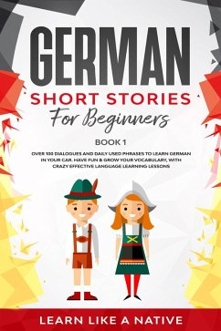 German Short Stories for Beginners Book 1: Over 100 Dialogues and Daily Used Phrases to Learn German in Your Car. Have Fun & Grow Your Vocabulary, with Crazy Effective Language Learning Lessons (German for Adults, #1) (eBook, ePUB) - Native, Learn Like a