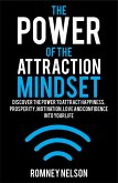 The Power of the Attraction Mindset: Discover the Power to Attract Happiness, Prosperity, Motivation, Love and Confidence Into Your Life (eBook, ePUB)