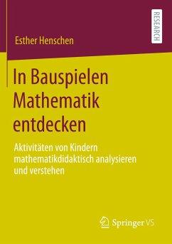In Bauspielen Mathematik entdecken - Henschen, Esther