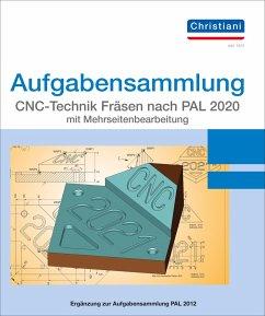 Aufgabensammlung CNC-Technik Fräsen nach PAL 2020 mit Mehrseitenbearbeitung. Aufgaben - Berger, Matthias;Volker, Frank