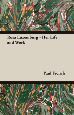 Rosa Luxemburg - Her Life and Work (eBook, ePUB) - Frolich, Paul