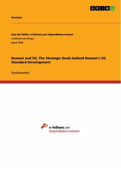 Huawei and 5G. The Strategic Goals behind Huawei's 5G Standard Development (eBook, PDF)