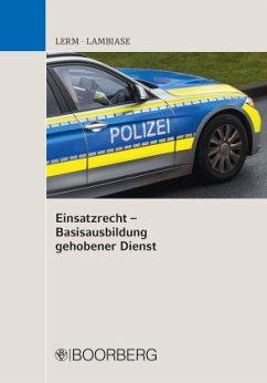 Einsatzrecht - Basisausbildung gehobener Dienst - Lerm, Patrick;Lambiase, Dominik