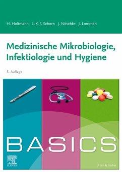 BASICS Medizinische Mikrobiologie, Infektiologie und Hygiene - BASICS Medizinische Mikrobiologie, Infektiologie und Hygiene