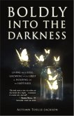 Boldly into the Darkness: Living with Loss, Growing with Grief & Holding on to Happiness (eBook, ePUB)