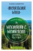 Wochenend und Wohnmobil. Kleine Auszeiten im Bayerischen Wald. (eBook, ePUB)