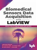 Biomedical Sensors Data Acquisition with LabVIEW: Effective Way to Integrate Arduino with LabView (eBook, ePUB)