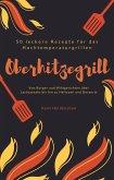 Oberhitzegrill - 50 leckere Rezepte für das Hochtemperaturgrillen (eBook, ePUB)