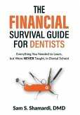 The Financial Survival Guide for Dentists: Everything you Needed to Learn, but Were NEVER Taught, in Dental School