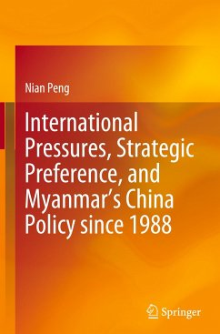 International Pressures, Strategic Preference, and Myanmar's China Policy since 1988 - Peng, Nian