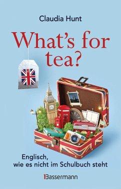 What's for tea? Englisch, wie es nicht im Schulbuch steht - Hunt, Claudia