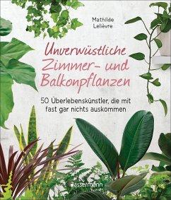 Unverwüstliche Zimmer- und Balkonpflanzen - Lelièvre, Mathilde