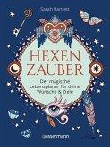 Hexenzauber - Der magische Lebensplaner für deine Wünsche und Ziele. Das Eintragbuch. Zauberrituale, Zaubersprüche und zahlreiche Affirmationen zur Selbstreflexion und Selbsterkenntnis