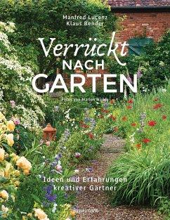 Verrückt nach Garten. Ideen und Erfahrungen kreativer Gärtner - Lucenz, Manfred;Bender, Klaus