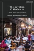The Egyptian Coffeehouse: Culture, Politics and Urban Space