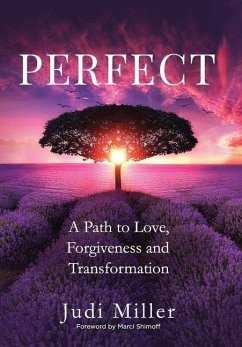 Perfect: A Path to Love, Forgiveness, and Transformation - Miller, Judi