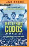 Metiendo Codos (Narración En Castellano): Voces Y Confidencias de la Mejor Generación del Ciclismo Español