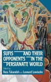 Sufis and Their Opponents in the Persianate World