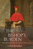 The Bishop's Burden: Reforming the Catholic Church in Early Modern Italy