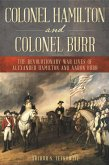 Colonel Hamilton and Colonel Burr: The Revolutionary War Lives of Alexander Hamilton and Aaron Burr
