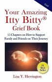 Your Amazing Itty Bitty(R) Grief Book: 15 Chapters on How to Support Family and Friends on Their Journey
